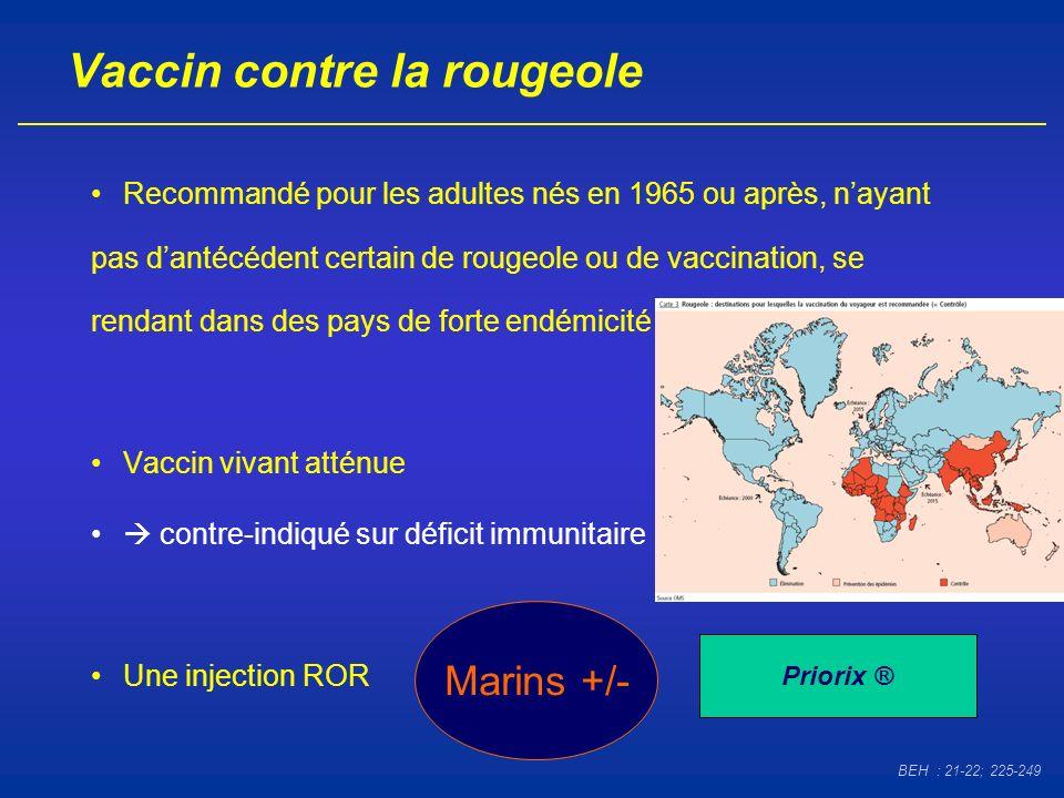 Vaccin contre la rougeole Recommandé pour les adultes nés en 1965 ou après, nayant pas dantécédent certain de rougeole ou de vaccination, se rendant d