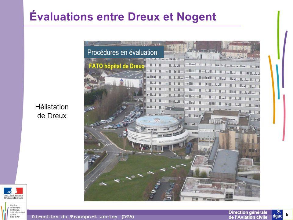 6 6 6 Direction générale de lAviation civile Direction du Transport aérien (DTA) Évaluations entre Dreux et Nogent Hélistation de Dreux