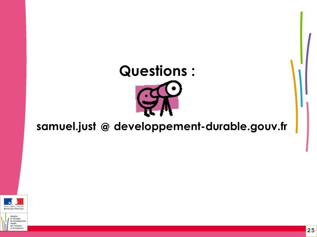 25 Questions : @ samuel.justdeveloppement-durable.gouv.fr 25