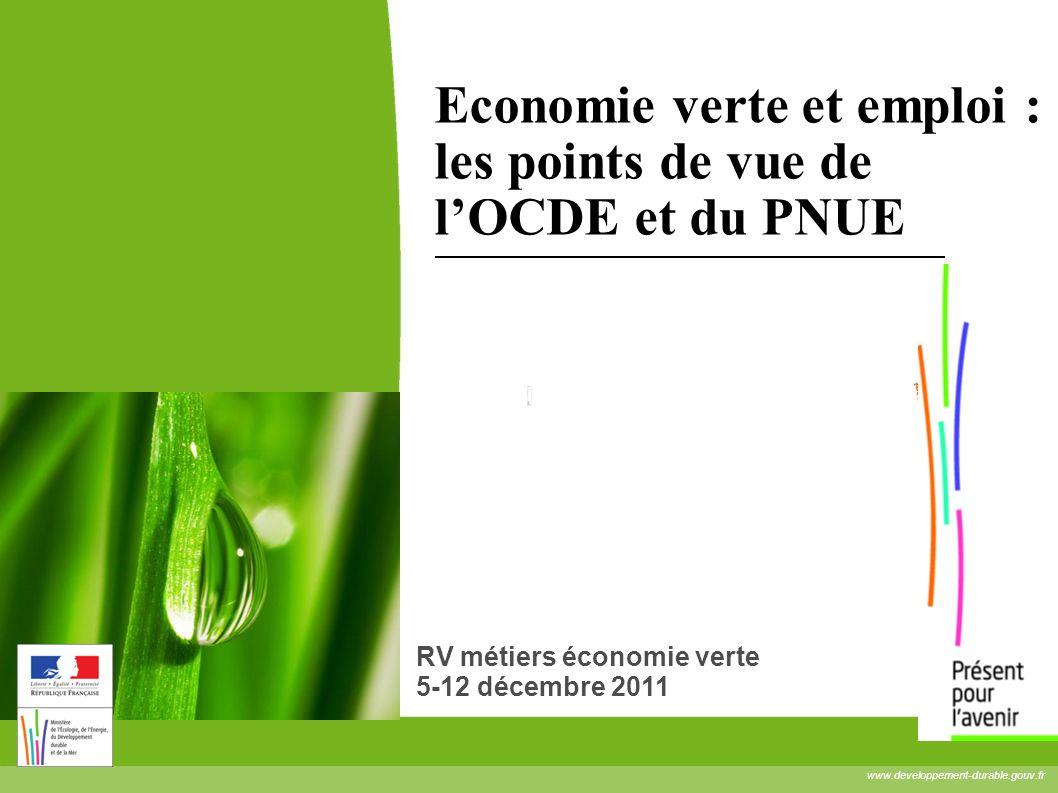 www.developpement-durable.gouv.fr Economie verte et emploi : les points de vue de lOCDE et du PNUE RV métiers économie verte 5-12 décembre 2011