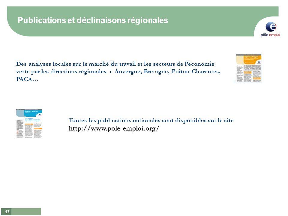 13 Des analyses locales sur le marché du travail et les secteurs de léconomie verte par les directions régionales : Auvergne, Bretagne, Poitou-Charentes, PACA… Publications et déclinaisons régionales Toutes les publications nationales sont disponibles sur le site http://www.pole-emploi.org/