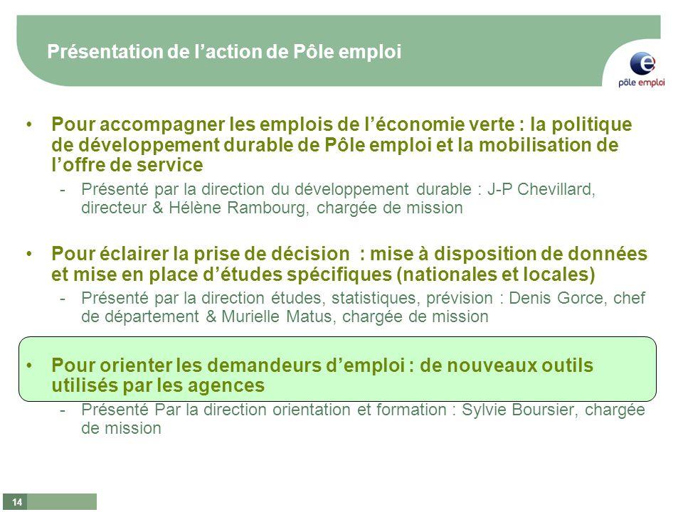14 Présentation de laction de Pôle emploi Pour accompagner les emplois de léconomie verte : la politique de développement durable de Pôle emploi et la