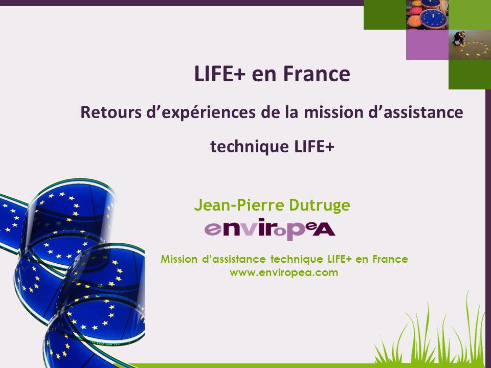 1 Journée dinformation nationale LIFE+ - 4 mars 2013 LIFE+ en France Retours dexpériences de la mission dassistance technique LIFE+ Mission dassistanc