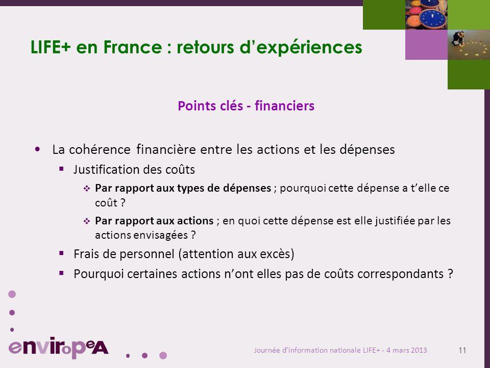 11 Journée dinformation nationale LIFE+ - 4 mars 2013 LIFE+ en France : retours dexpériences Points clés - financiers La cohérence financière entre le