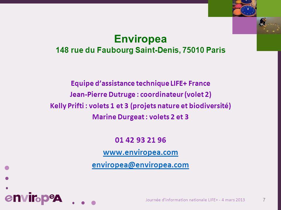 7 Journée dinformation nationale LIFE+ - 4 mars 2013 Enviropea 148 rue du Faubourg Saint-Denis, 75010 Paris Equipe dassistance technique LIFE+ France