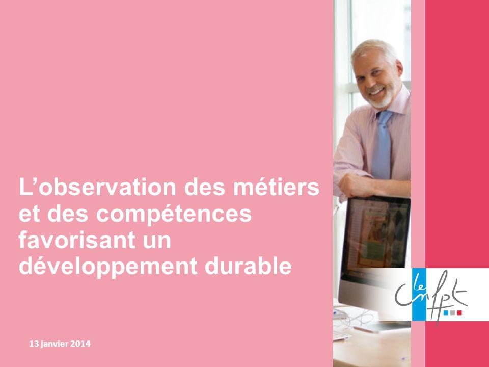 Lobservation des métiers et des compétences favorisant un développement durable 13 janvier 2014