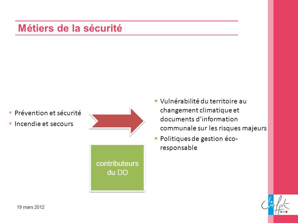 Métiers de la sécurité 19 mars 2012 Prévention et sécurité Incendie et secours contributeurs du DD contributeurs du DD Vulnérabilité du territoire au