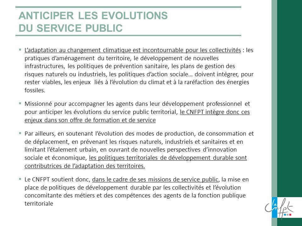 ANTICIPER LES EVOLUTIONS DU SERVICE PUBLIC Ladaptation au changement climatique est incontournable pour les collectivités : les pratiques daménagement