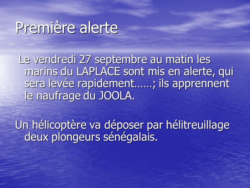 Première alerte Le vendredi 27 septembre au matin les marins du LAPLACE sont mis en alerte, qui sera levée rapidement……; ils apprennent le naufrage du