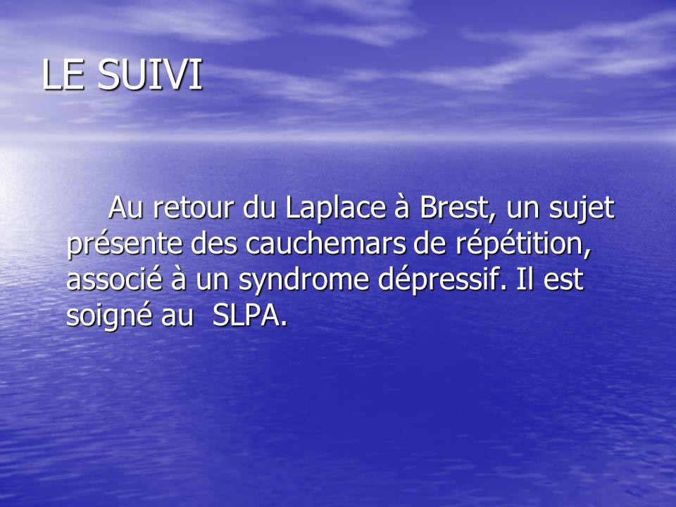 LE SUIVI Au retour du Laplace à Brest, un sujet présente des cauchemars de répétition, associé à un syndrome dépressif. Il est soigné au SLPA.