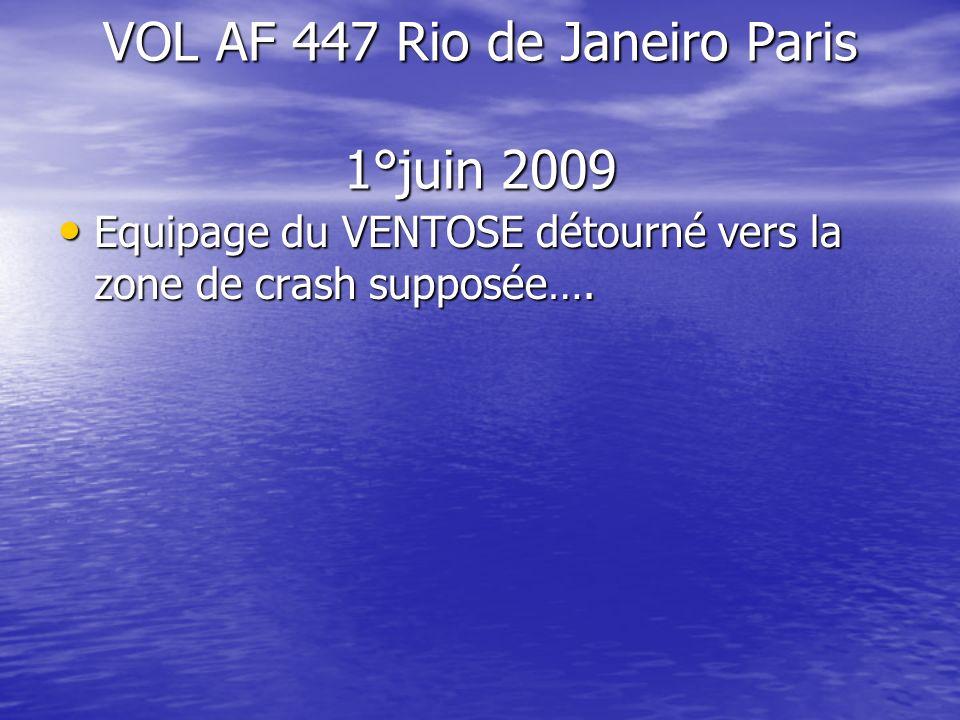 VOL AF 447 Rio de Janeiro Paris 1°juin 2009 Equipage du VENTOSE détourné vers la zone de crash supposée…. Equipage du VENTOSE détourné vers la zone de