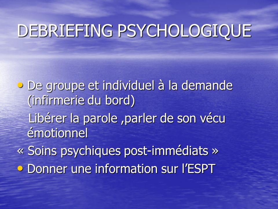 DEBRIEFING PSYCHOLOGIQUE De groupe et individuel à la demande (infirmerie du bord) De groupe et individuel à la demande (infirmerie du bord) Libérer l