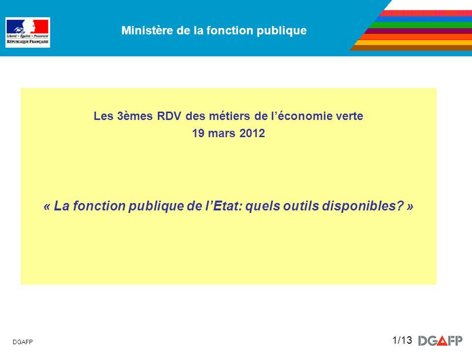 Ministère de la fonction publique DGAFP 1/13 Les 3èmes RDV des métiers de léconomie verte 19 mars 2012 « La fonction publique de lEtat: quels outils d
