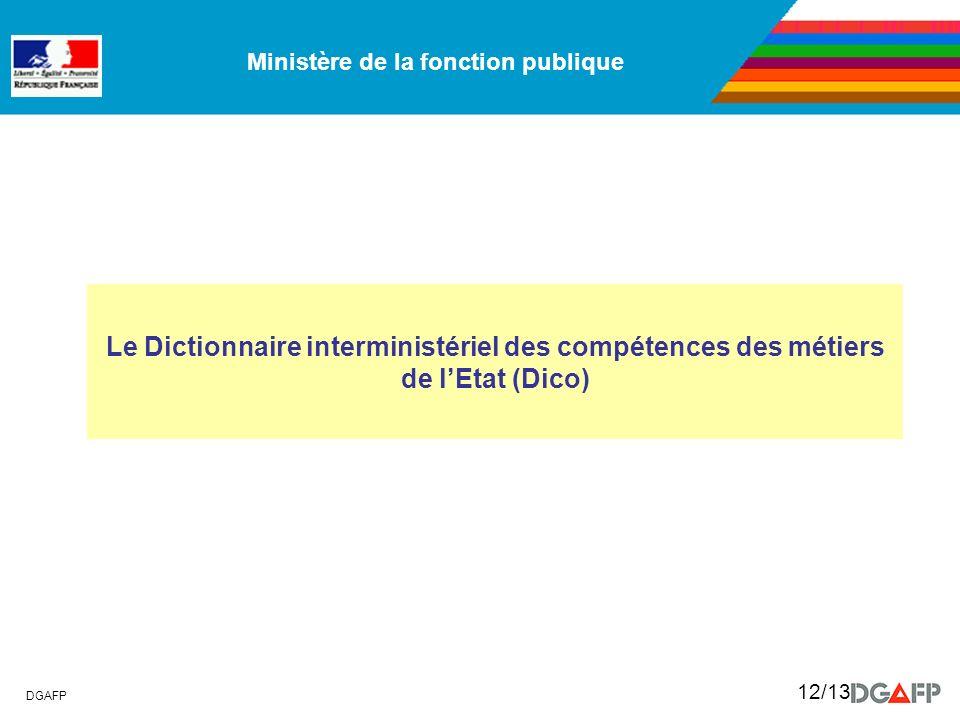 Ministère de la fonction publique DGAFP 12/13 Le Dictionnaire interministériel des compétences des métiers de lEtat (Dico)