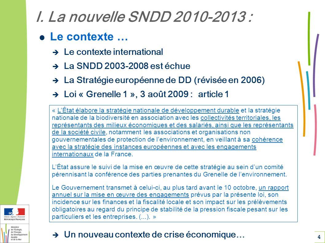 4 Le contexte … Le contexte international La SNDD 2003-2008 est échue La Stratégie européenne de DD (révisée en 2006) Loi « Grenelle 1 », 3 août 2009 : article 1 Un nouveau contexte de crise économique… I.