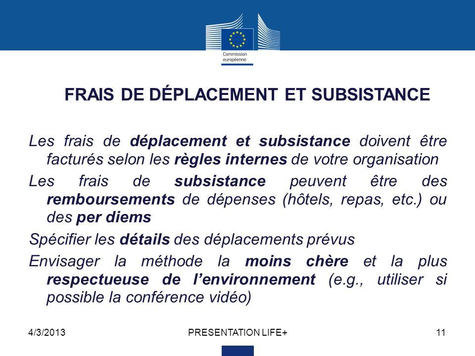 4/3/2013PRESENTATION LIFE+11 FRAIS DE DÉPLACEMENT ET SUBSISTANCE Les frais de déplacement et subsistance doivent être facturés selon les règles intern