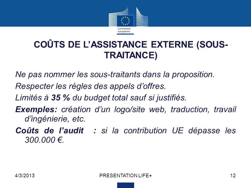 4/3/2013PRESENTATION LIFE+12 COÛTS DE LASSISTANCE EXTERNE (SOUS- TRAITANCE) Ne pas nommer les sous-traitants dans la proposition. Respecter les règles
