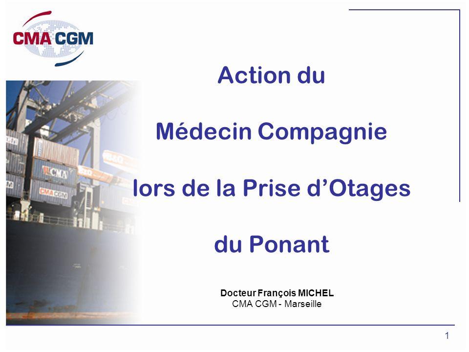 1 Action du Médecin Compagnie lors de la Prise dOtages du Ponant Docteur François MICHEL CMA CGM - Marseille