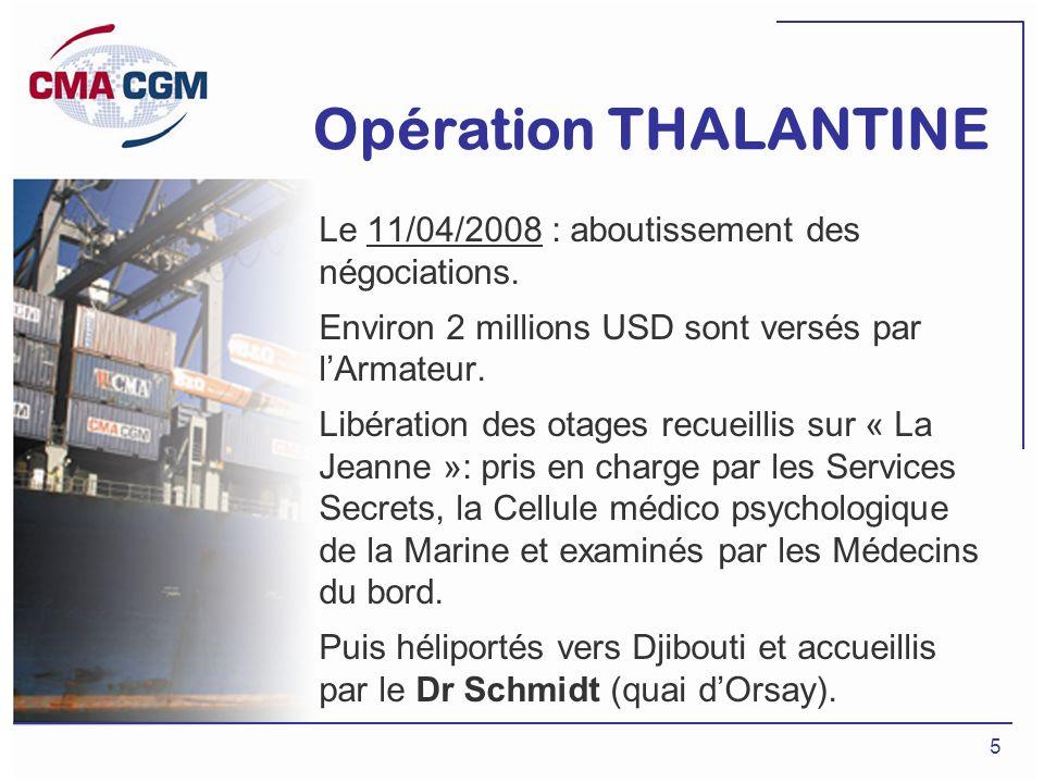 5 Le 11/04/2008 : aboutissement des négociations. Environ 2 millions USD sont versés par lArmateur. Libération des otages recueillis sur « La Jeanne »