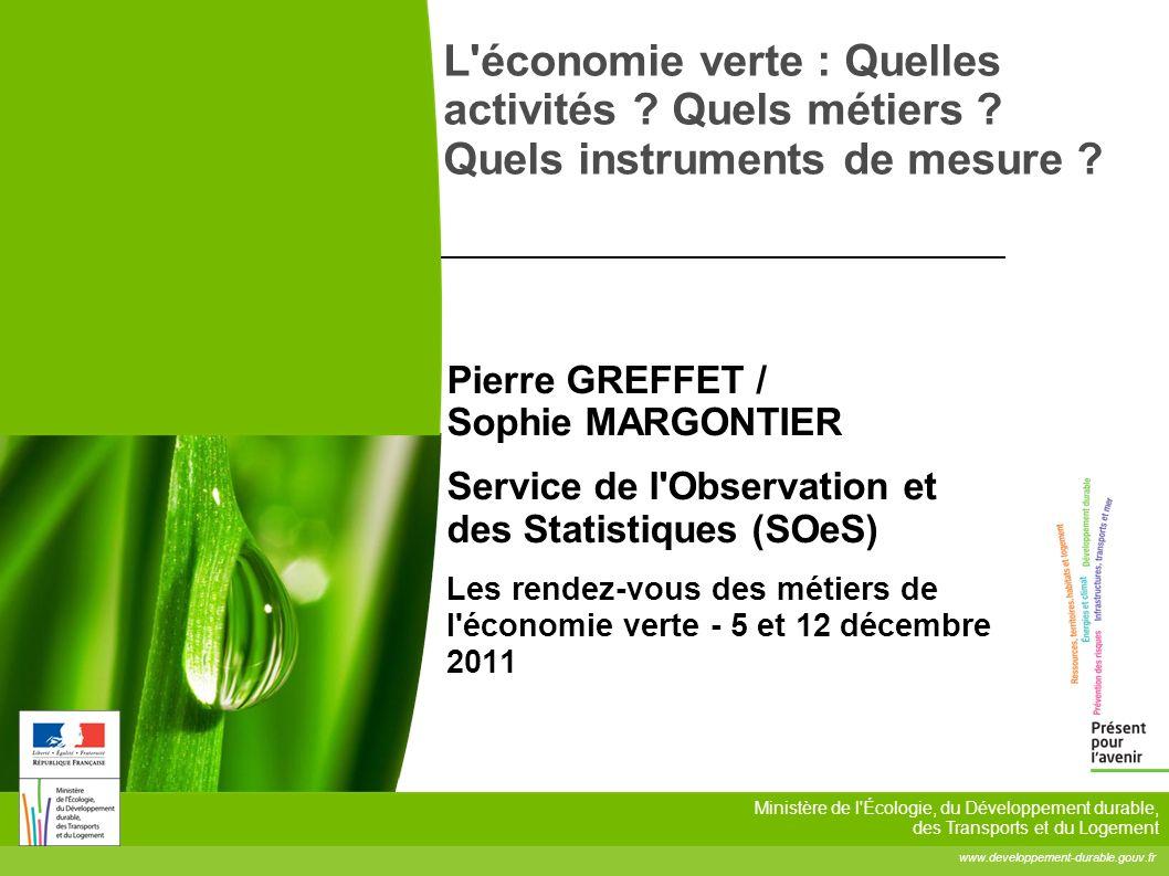 www.developpement-durable.gouv.fr Ministère de l'Écologie, du Développement durable, des Transports et du Logement L'économie verte : Quelles activité