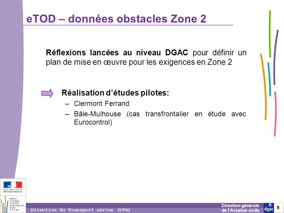 9 9 9 Direction générale de lAviation civile Direction du Transport aérien (DTA) eTOD – données obstacles Zone 2