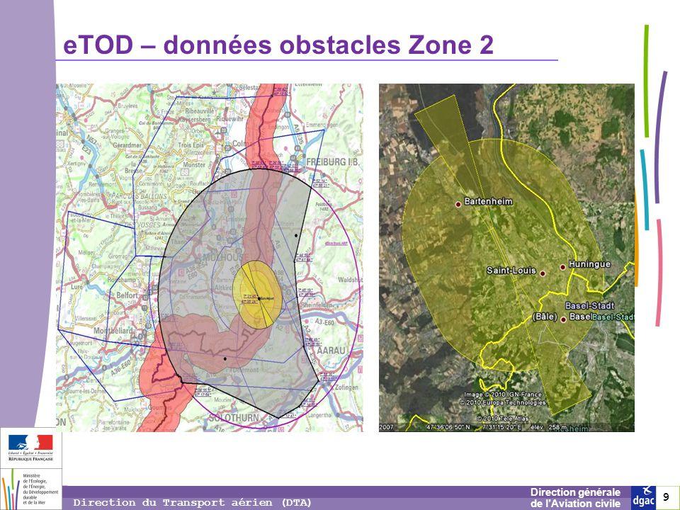 10 1010 Direction générale de lAviation civile Direction du Transport aérien (DTA) eTOD – données obstacles Zone 2