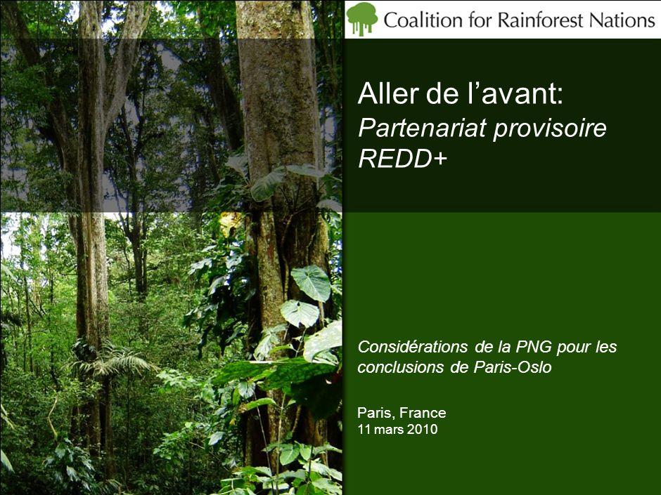 Aller de lavant: Partenariat provisoire REDD+ Paris, France 11 mars 2010 Considérations de la PNG pour les conclusions de Paris-Oslo
