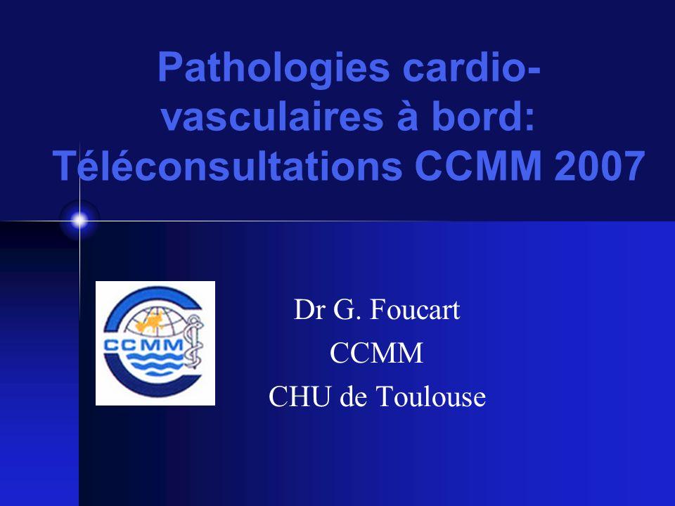 Pathologies cardio- vasculaires à bord: Téléconsultations CCMM 2007 Dr G. Foucart CCMM CHU de Toulouse