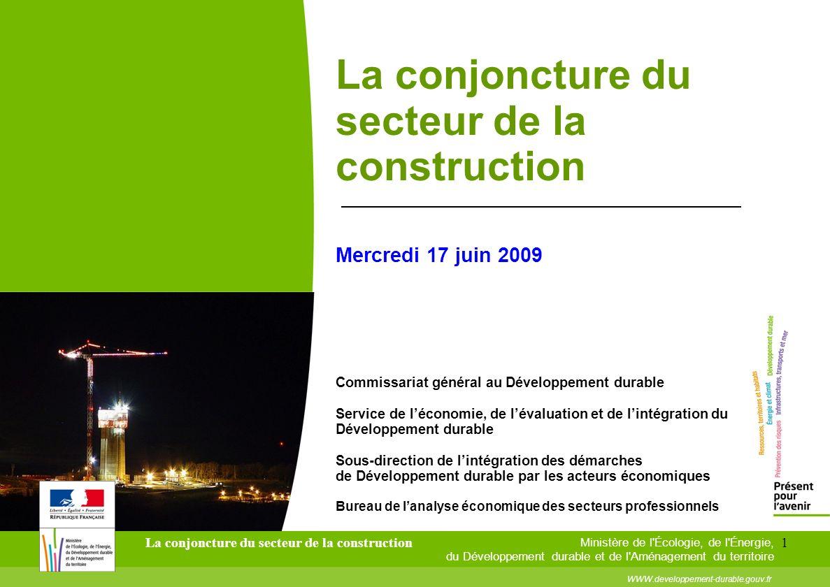 La conjoncture du secteur de la construction1 Ministère de l'Écologie, de l'Énergie, du Développement durable et de l'Aménagement du territoire WWW.de