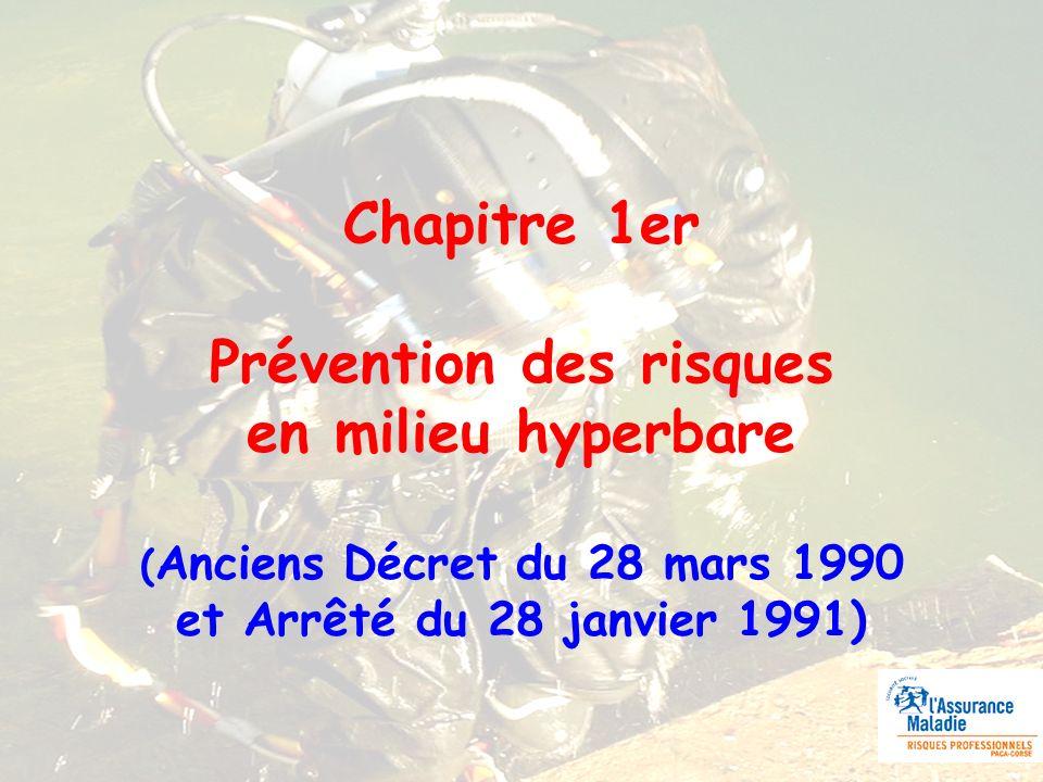 Chapitre 1er Prévention des risques en milieu hyperbare ( Anciens Décret du 28 mars 1990 et Arrêté du 28 janvier 1991)