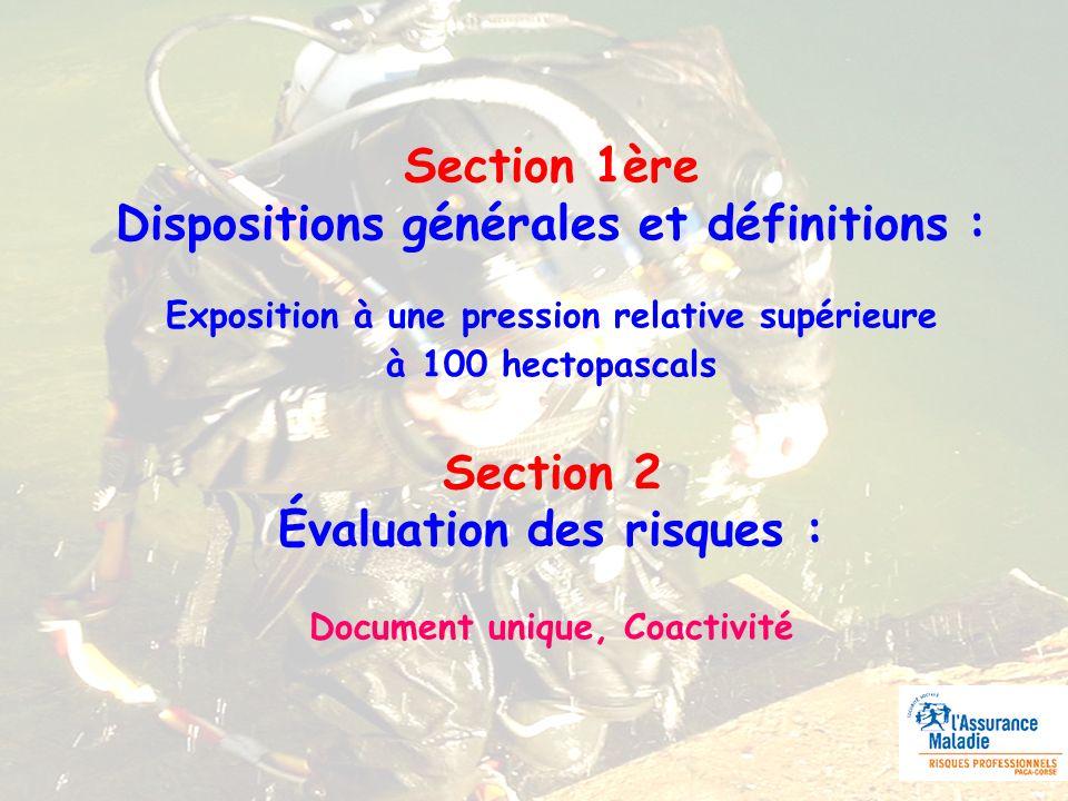 Section 1ère Dispositions générales et définitions : Exposition à une pression relative supérieure à 100 hectopascals Section 2 Évaluation des risques : Document unique, Coactivité