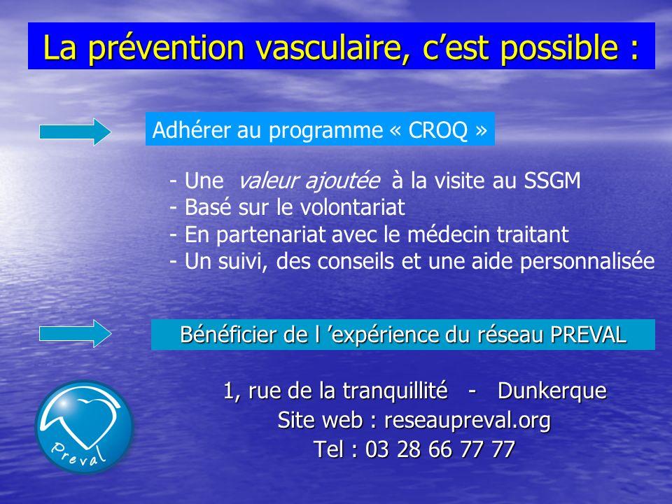 La prévention vasculaire, cest possible : 1, rue de la tranquillité - Dunkerque Site web : reseaupreval.org Tel : 03 28 66 77 77 Bénéficier de l expér
