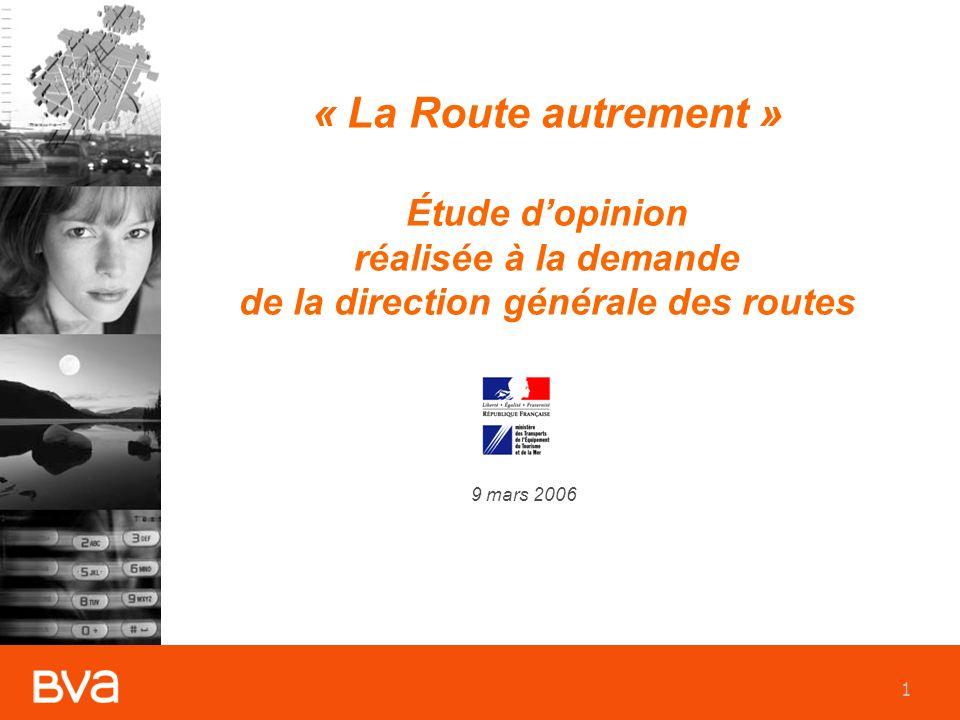 1 « La Route autrement » Étude dopinion réalisée à la demande de la direction générale des routes 9 mars 2006
