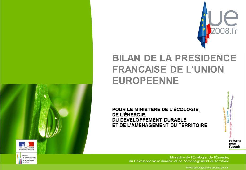 POUR LE MINISTERE DE LÉCOLOGIE, DE LÉNERGIE, DU DEVELOPPEMENT DURABLE ET DE L'AMENAGEMENT DU TERRITOIRE BILAN DE LA PRESIDENCE FRANCAISE DE L'UNION EU