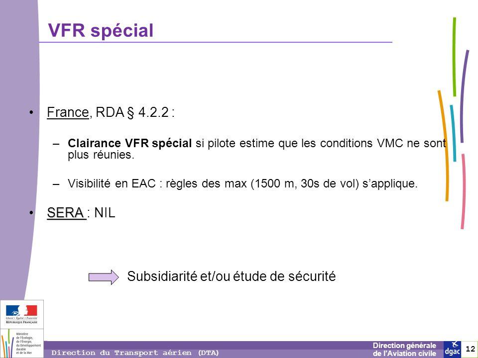 12 1212 Direction générale de lAviation civile Direction du Transport aérien (DTA) France, RDA § 4.2.2 : –Clairance VFR spécial si pilote estime que l