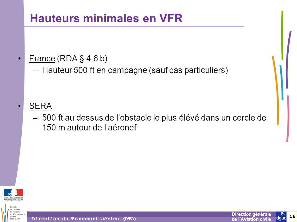 16 1616 Direction générale de lAviation civile Direction du Transport aérien (DTA) France (RDA § 4.6 b) –Hauteur 500 ft en campagne (sauf cas particul