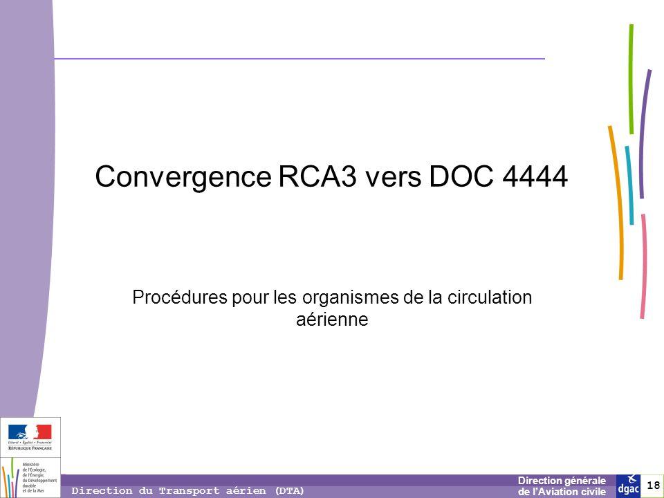 18 1818 Direction générale de lAviation civile Direction du Transport aérien (DTA) Convergence RCA3 vers DOC 4444 Procédures pour les organismes de la
