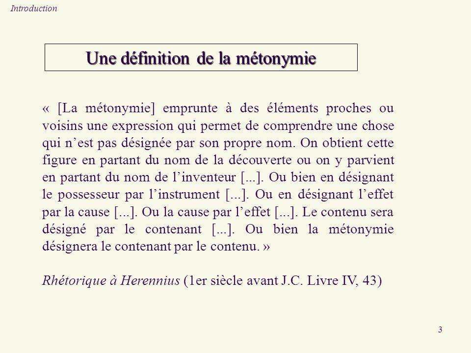 3 Une définition de la métonymie « [La métonymie] emprunte à des éléments proches ou voisins une expression qui permet de comprendre une chose qui nest pas désignée par son propre nom.