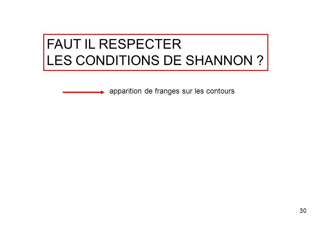 30 FAUT IL RESPECTER LES CONDITIONS DE SHANNON ? apparition de franges sur les contours