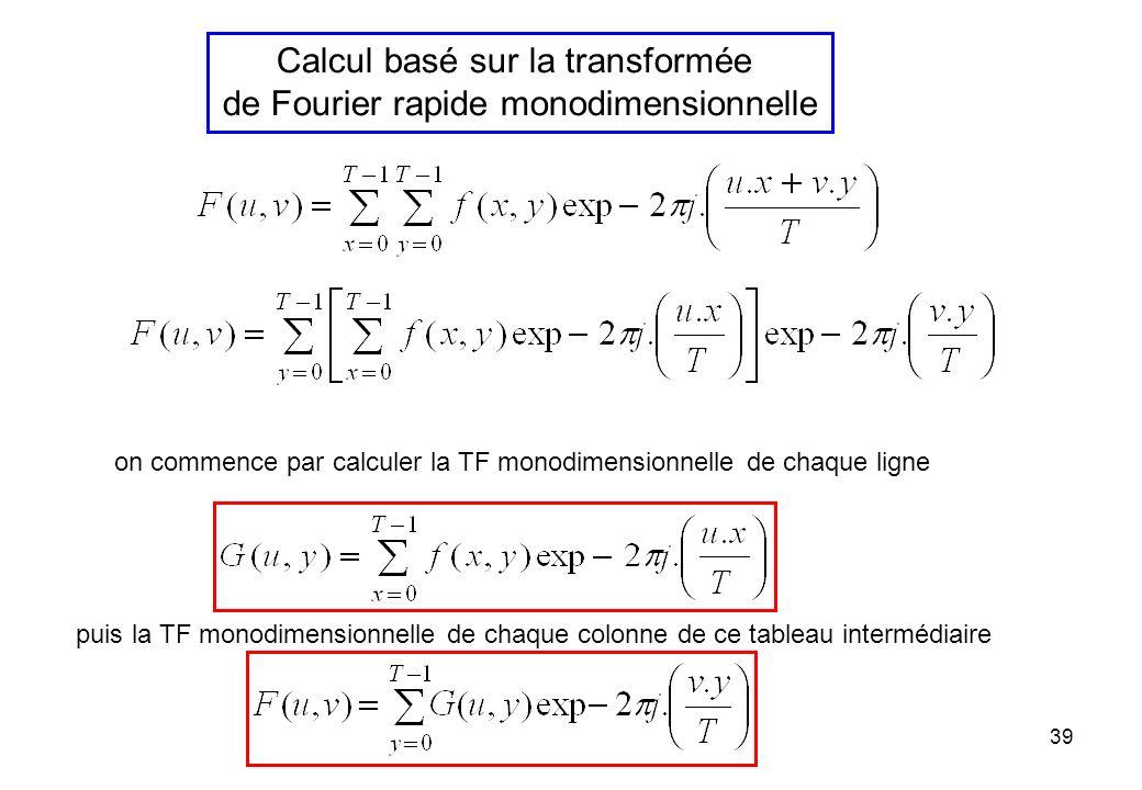 39 Calcul basé sur la transformée de Fourier rapide monodimensionnelle on commence par calculer la TF monodimensionnelle de chaque ligne puis la TF mo