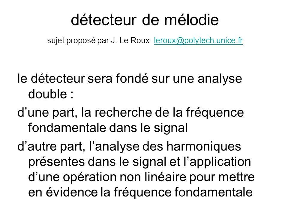 détecteur de mélodie sujet proposé par J. Le Roux leroux@polytech.unice.frleroux@polytech.unice.fr le détecteur sera fondé sur une analyse double : du