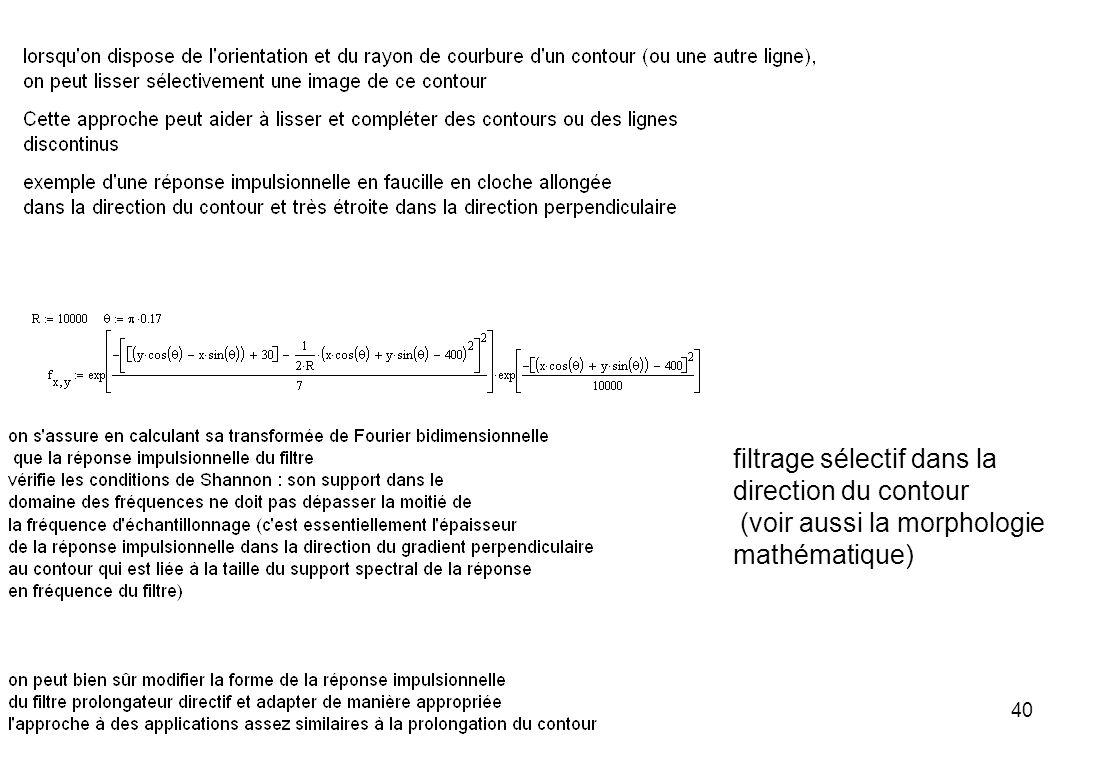 40 filtrage sélectif dans la direction du contour (voir aussi la morphologie mathématique)