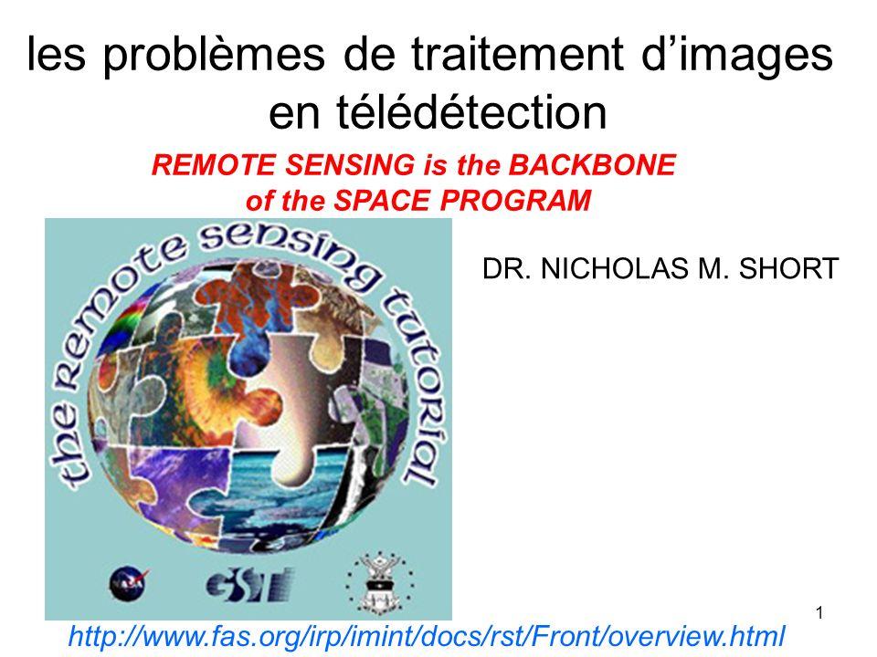 1 les problèmes de traitement dimages en télédétection http://www.fas.org/irp/imint/docs/rst/Front/overview.html DR. NICHOLAS M. SHORT REMOTE SENSING