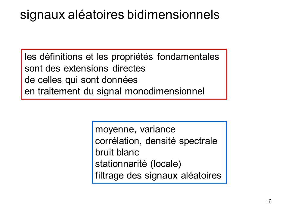 16 signaux aléatoires bidimensionnels les définitions et les propriétés fondamentales sont des extensions directes de celles qui sont données en trait