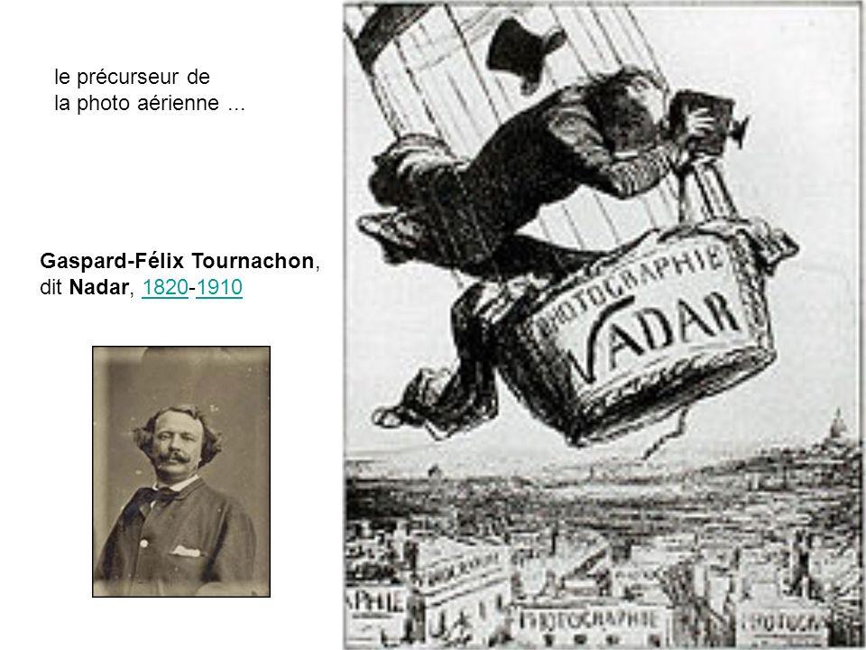 8 Gaspard-Félix Tournachon, dit Nadar, 1820-191018201910 le précurseur de la photo aérienne...