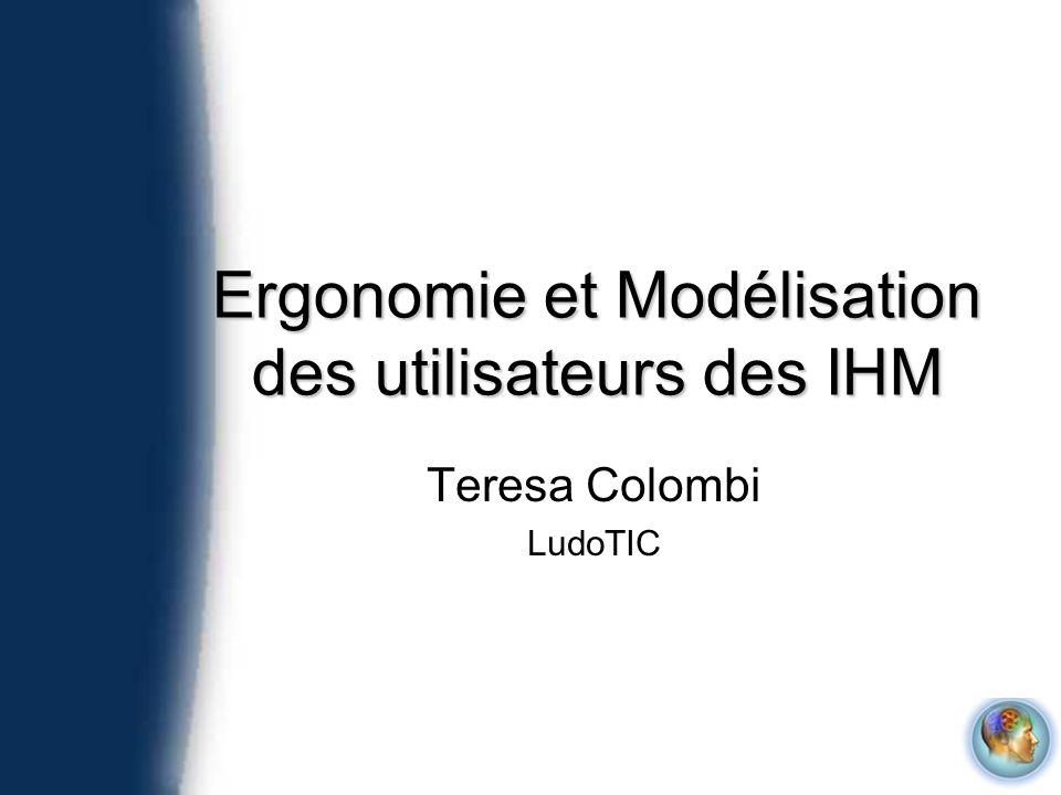 Ergonomie et Modélisation des utilisateurs des IHM Teresa Colombi LudoTIC