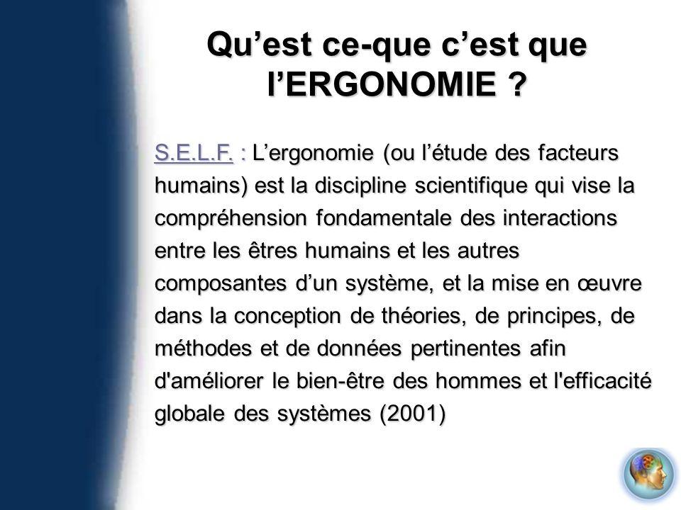 Quest ce-que cest que lERGONOMIE ? S.E.L.F. : Lergonomie (ou létude des facteurs humains) est la discipline scientifique qui vise la compréhension fon