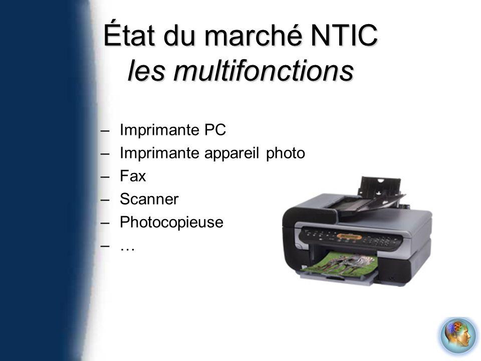 –Imprimante PC –Imprimante appareil photo –Fax –Scanner –Photocopieuse –…–… État du marché NTIC les multifonctions
