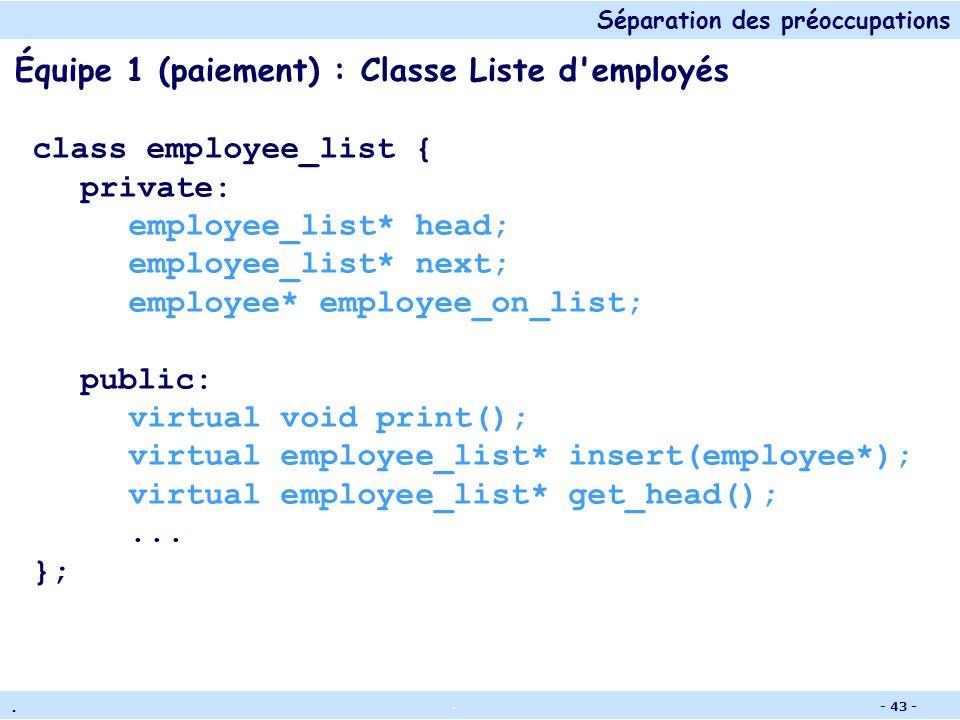 Séparation des préoccupations.. - 42 - Équipe 2 (personnel) : Classe Employé class employee { private: int employee_id; char empname[64]; char line1[6