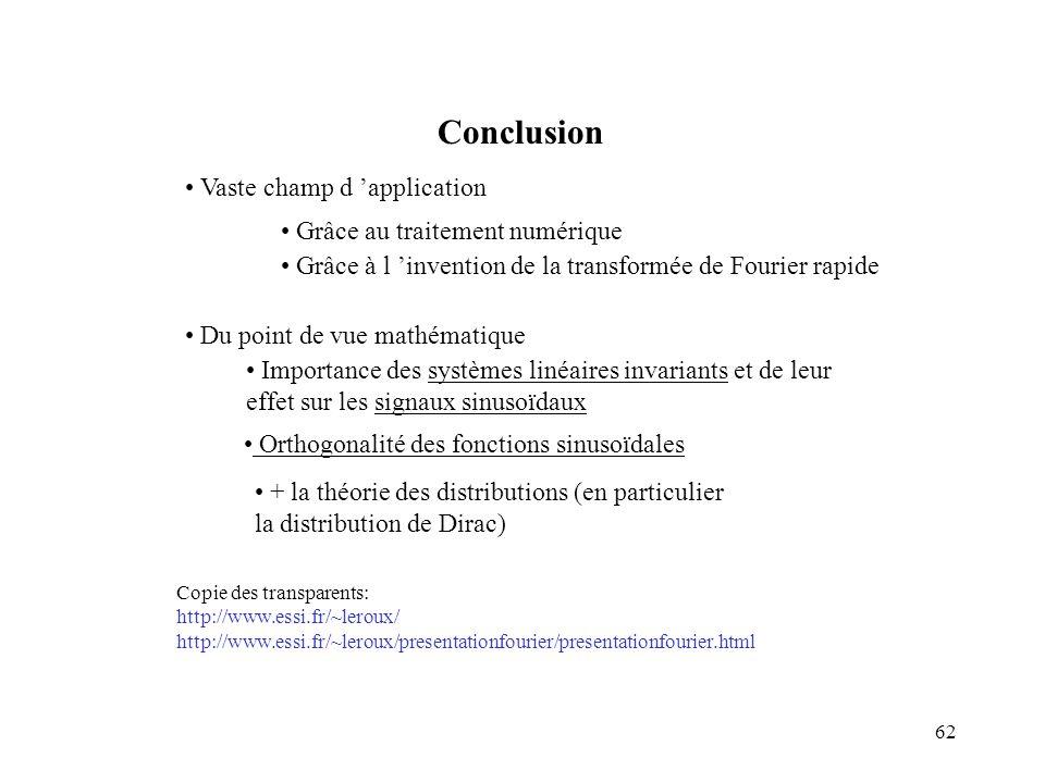 62 Conclusion Vaste champ d application Grâce au traitement numérique Grâce à l invention de la transformée de Fourier rapide Importance des systèmes